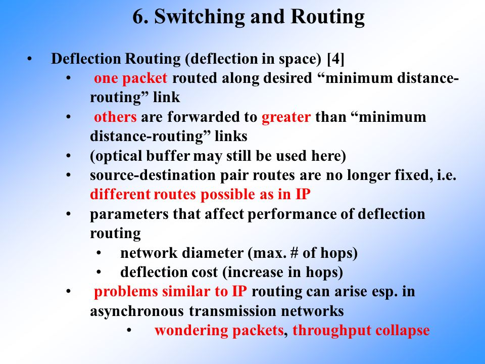6. Switching and Routing Deflection Routing (deflection in space) [4]